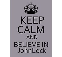 Keep Calm and Believe in JohnLock Photographic Print