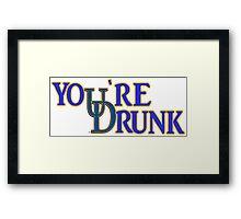 You're  Drunk Framed Print