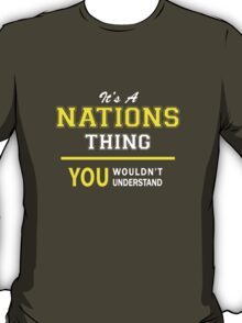 It's A NATIONS thing, you wouldn't understand !! T-Shirt
