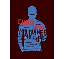 CHRIS EVANS....YOU RUINED MY LIFE Photographic Print