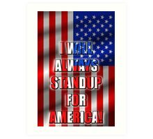I Will STANDUP For America! 5 Art Print