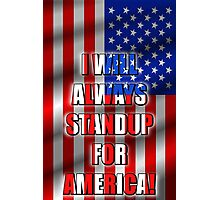 I Will STANDUP For America! 5 Photographic Print