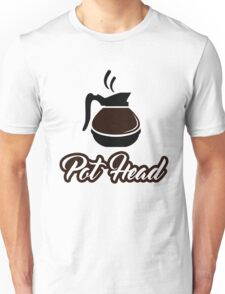 Pot Head Coffee Pot Humor T-Shirt Unisex T-Shirt