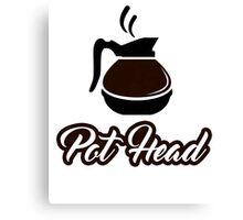 Pot Head Coffee Pot Humor T-Shirt Canvas Print