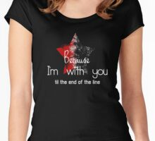 Because I'm with you till the end of the line with star Women's Fitted Scoop T-Shirt