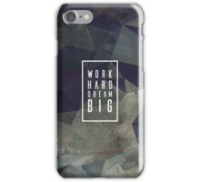 Work Hard Dream Big iPhone Case/Skin