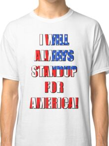 I Will Always STANDUP For America! 4 Classic T-Shirt