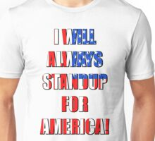 I Will Always STANDUP For America! 4 Unisex T-Shirt