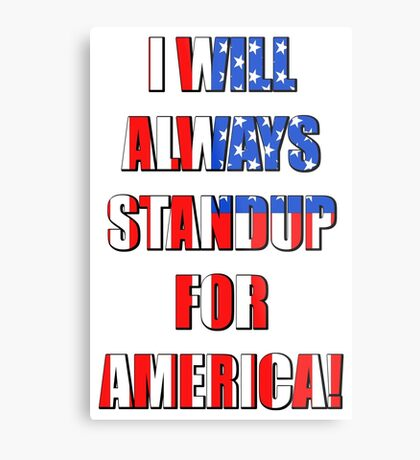 I Will Always STANDUP For America! 4 Metal Print