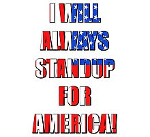 I Will Always STANDUP For America! 4 Photographic Print
