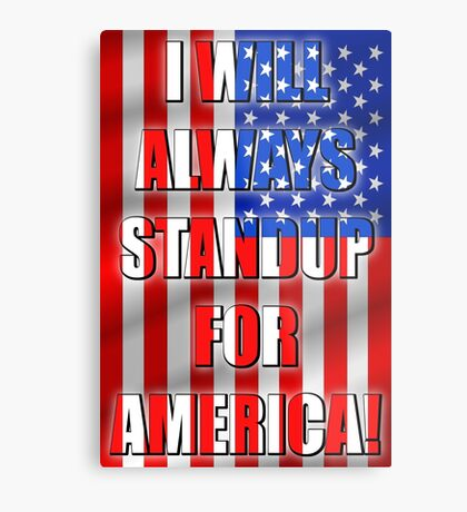 I Will Always STANDUP For America! 2 Metal Print