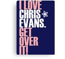 I Love Chris Evans get over it! pink ver. Canvas Print