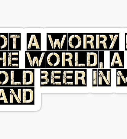 Not a Worry in The World. A Cold Beer in My Hand Sticker