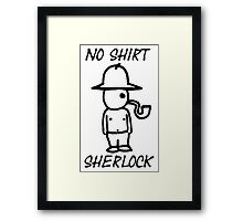 No Shirt Sherlock  Framed Print