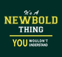 It's A NEWBOLD thing, you wouldn't understand !! by satro
