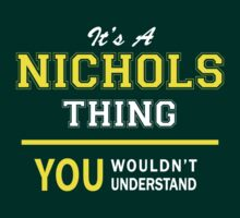 It's A NICHOLS thing, you wouldn't understand !! by satro
