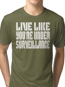 Live Life Like You're Under Surveillance  Tri-blend T-Shirt
