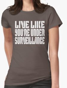 Live Life Like You're Under Surveillance  Womens Fitted T-Shirt