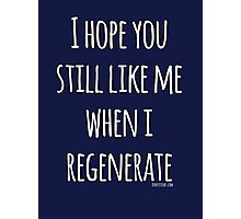 Doctor Who - I hope you still like me when I regenerate Photographic Print