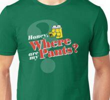Honey, Where Are My Pants? Unisex T-Shirt