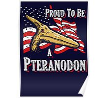 Proud To Be A Pteranodon Poster