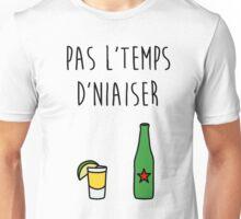 Pas l'temps d'niaiser Unisex T-Shirt