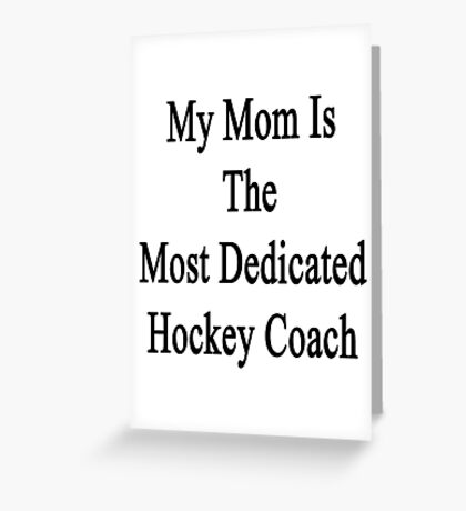 My Mom Is The Most Dedicated Hockey Coach  Greeting Card