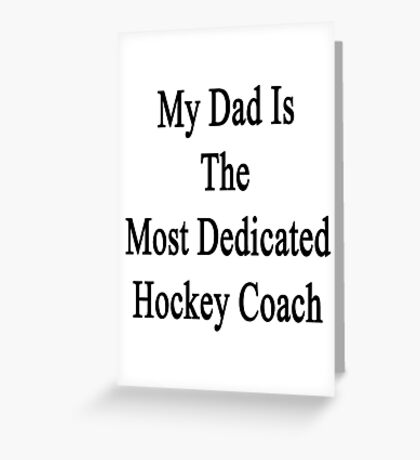 My Dad Is The Most Dedicated Hockey Coach  Greeting Card