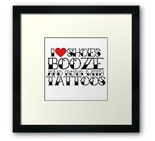 I love booze shoes and boys with tattoos  Framed Print