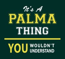 It's A PALMA thing, you wouldn't understand !! T-Shirt