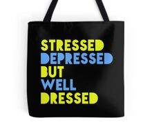 Stressed, Depressed But Well Dressed Tote Bag