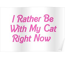 I rather be with my cat rn Poster