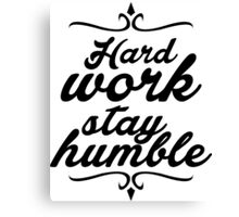 hard work stay humble Canvas Print