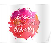 Whatsoever Things Are Lovely Poster