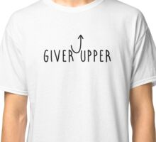 Giver Upper Classic T-Shirt