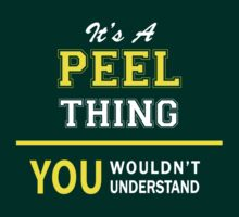It's A PEEL thing, you wouldn't understand !! T-Shirt