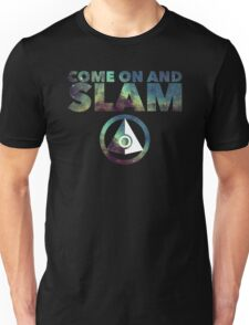 Come On and SLAM! Unisex T-Shirt