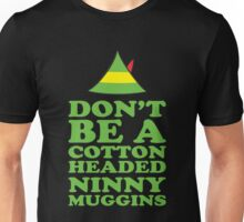DON'T BE A COTTON HEADED NINNY MUGGINS Unisex T-Shirt