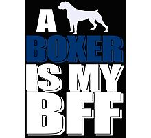 A Dog Boxer Is My BFF Photographic Print