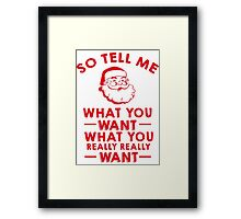 So Tell Me What You Want What You Really Really Want Framed Print