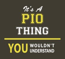 It's A PIO thing, you wouldn't understand !! by satro