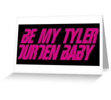 Be My Tyler Durden Baby Greeting Card