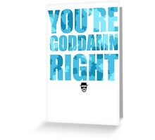 Breaking Bad - You're Goddamn Right Greeting Card
