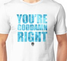 Breaking Bad - You're Goddamn Right Unisex T-Shirt