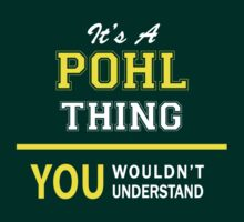 It's A POHL thing, you wouldn't understand !! by satro