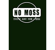 No Moss - that's just how i roll Photographic Print