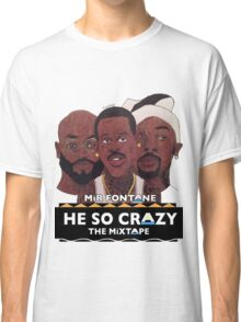 MIR FONTANE - HE SO CRAZY: MARTIN, COLE AND TOMMY Classic T-Shirt
