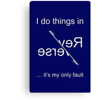 I do things in Reverse - it's my only fault (White for dark backgrounds). Canvas Print