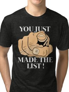 You just made the LIST !  Tri-blend T-Shirt