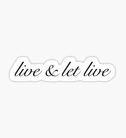 live & let live Sticker